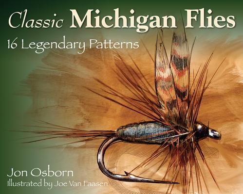 Classic Michigan Flies By Osborn, Jon/ Van Faasen, Joe (ILT)